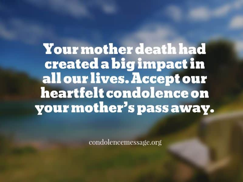 Your mother death had created a big impact in all our lives. Accept our heartfelt condolence on your mother's pass away